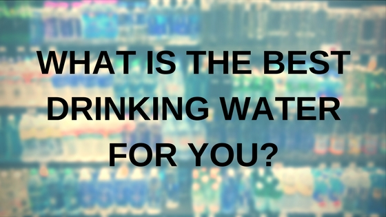 What is the best drinking water for you-